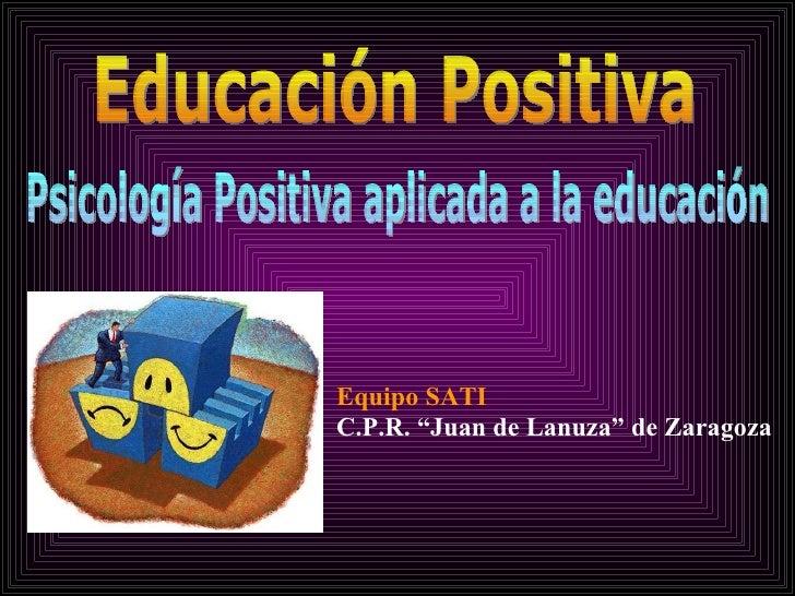 """Psicología Positiva aplicada a la educación Equipo SATI C.P.R. """"Juan de Lanuza"""" de Zaragoza Educación Positiva"""