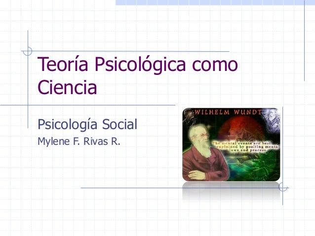 Teoría Psicológica comoCienciaPsicología SocialMylene F. Rivas R.