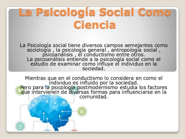 La Psicología Social Como Ciencia La Psicología social tiene diversos campos semejantes como sociología , la psicología ge...