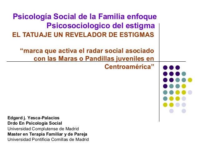 """Psicología Social de la Familia enfoque           Psicosociologico del estigma  EL TATUAJE UN REVELADOR DE ESTIGMAS      """"..."""