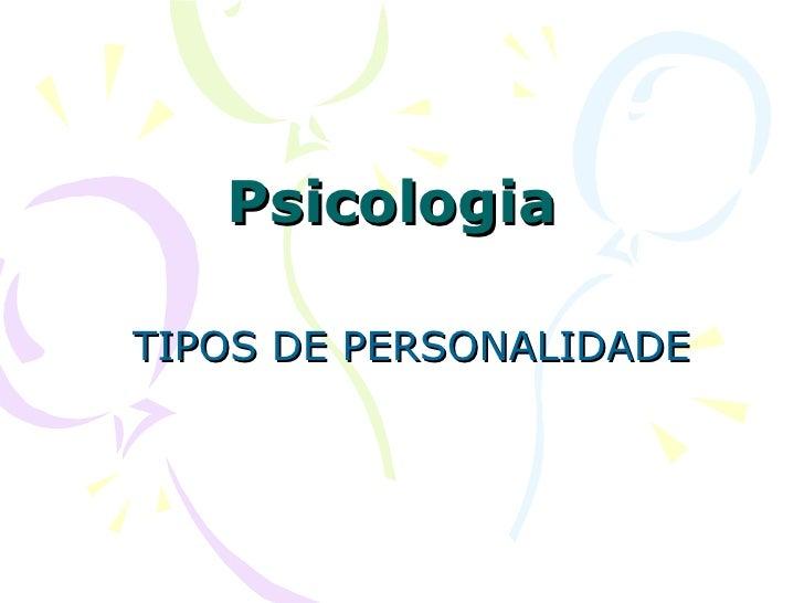 Psicologia  TIPOS DE PERSONALIDADE