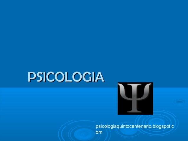 PSICOLOGIAPSICOLOGIA psicologiaquintocentenario.blogspot.c om