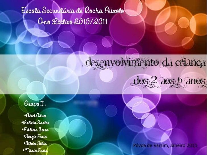 Escola Secundária de Rocha         Peixoto   Ano Lectivo 2010/2011   Desenvolvimento da criança              dos 2 aos 6 a...