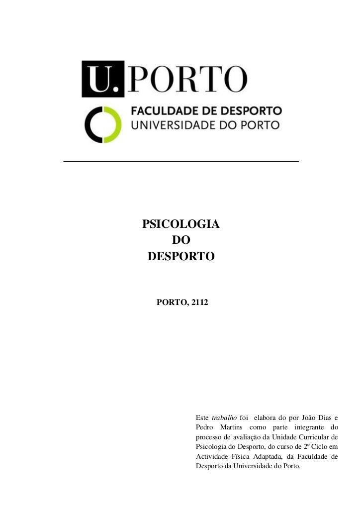 PSICOLOGIA    DO DESPORTO PORTO, 2112         Este trabalho foi elabora do por João Dias e         Pedro Martins como part...