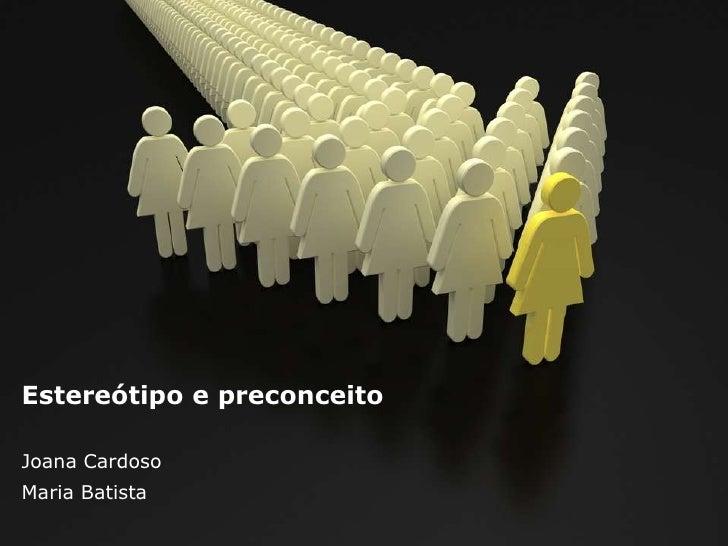 Estereótipo e preconceitoJoana CardosoMaria Batista