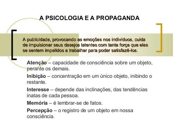 A PSICOLOGIA E A PROPAGANDA Atenção – capacidade de consciência sobre um objeto, perante os demais. Inibição – concentraçã...