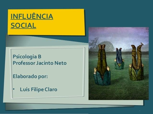 Pensar Azul 11.º06 ∎ argumentação e retórica 01 ∎ INFLUÊNCIA SOCIAL Psicologia B Professor Jacinto Neto Elaborado por: • L...