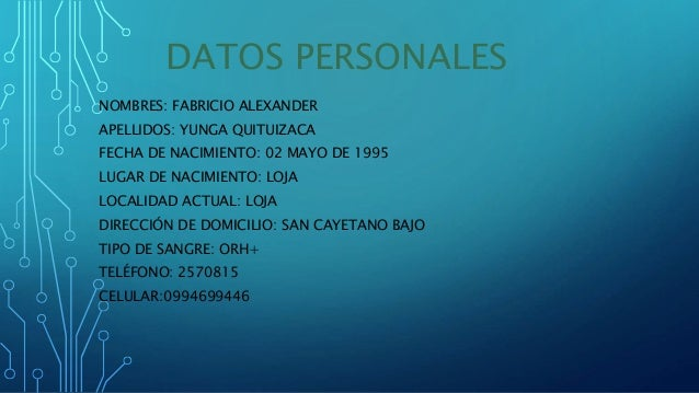 DATOS PERSONALES NOMBRES: FABRICIO ALEXANDER APELLIDOS: YUNGA QUITUIZACA FECHA DE NACIMIENTO: 02 MAYO DE 1995 LUGAR DE NAC...
