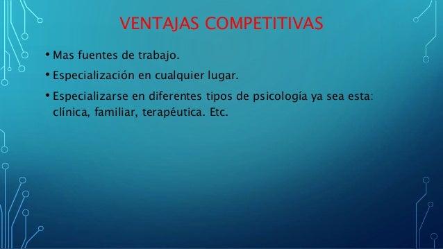 VENTAJAS COMPETITIVAS • Mas fuentes de trabajo. • Especialización en cualquier lugar. • Especializarse en diferentes tipos...