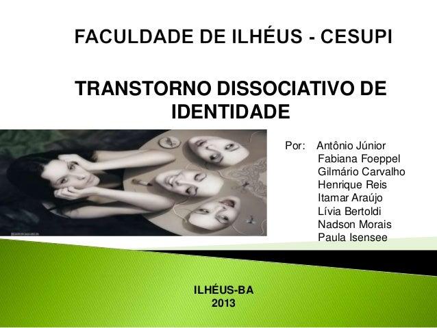 TRANSTORNO DISSOCIATIVO DEIDENTIDADEPor: Antônio JúniorFabiana FoeppelGilmário CarvalhoHenrique ReisItamar AraújoLívia Ber...