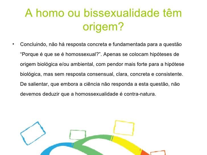 """A homo ou bissexualidade têm origem? <ul><li>Concluindo, não há resposta concreta e fundamentada para a questão """"Porque é ..."""