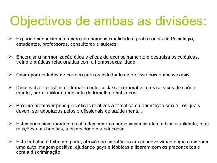 Objectivos de ambas as divisões: <ul><li>Expandir conhecimento acerca da homossexualidade a profissionais de Psicologia, e...