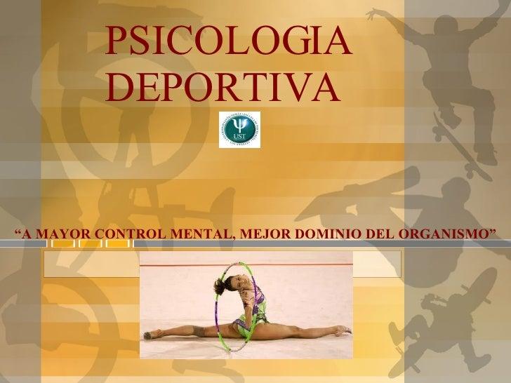 """PSICOLOGIA DEPORTIVA """" A MAYOR CONTROL MENTAL, MEJOR DOMINIO DEL ORGANISMO"""""""