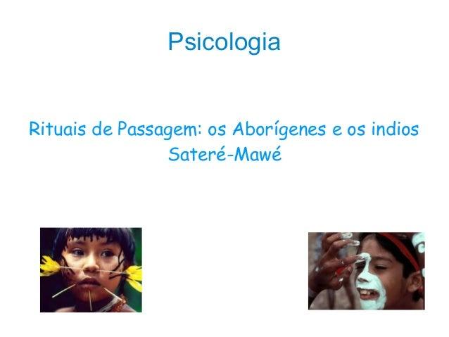 Psicologia Rituais de Passagem: os Aborígenes e os indios Sateré-Mawé