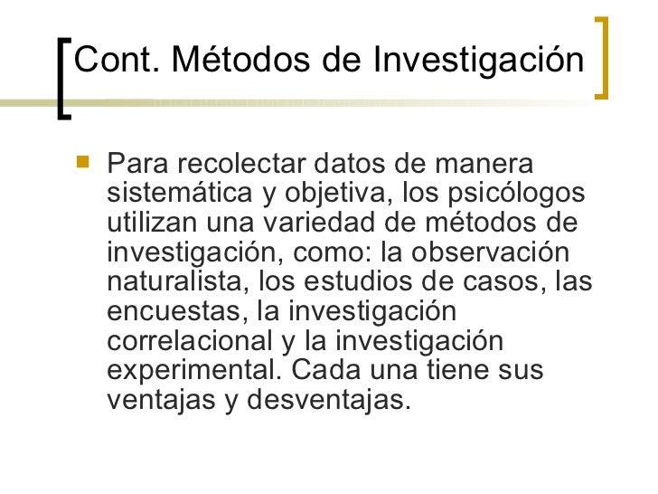 Cont.  Métodos de Investigación <ul><li>Para recolectar datos de manera sistemática y objetiva, los psicólogos utilizan un...