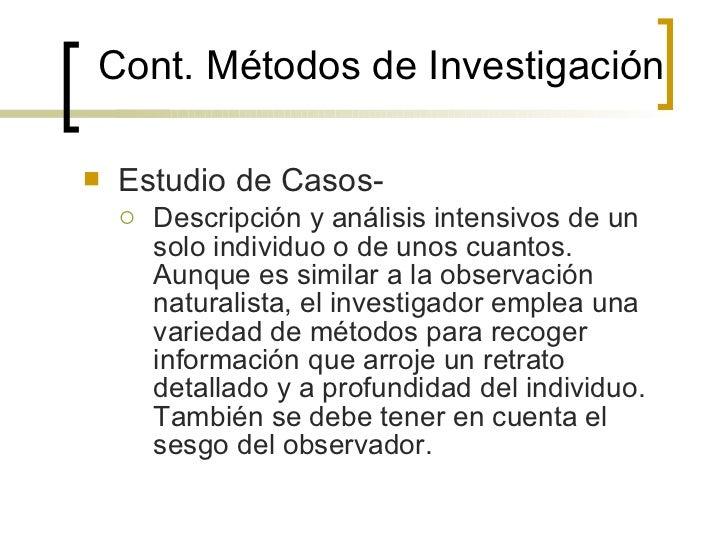 Cont.  Métodos de Investigación <ul><li>Estudio de Casos- </li></ul><ul><ul><li>Descripción y análisis intensivos de un so...