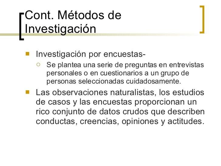 Cont.  Métodos de Investigación <ul><li>Investigación por encuestas- </li></ul><ul><ul><li>Se plantea una serie de pregunt...
