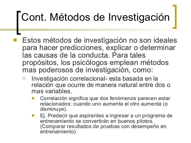 Cont.  Métodos de Investigación <ul><li>Estos métodos de investigación no son ideales para hacer predicciones, explicar o ...