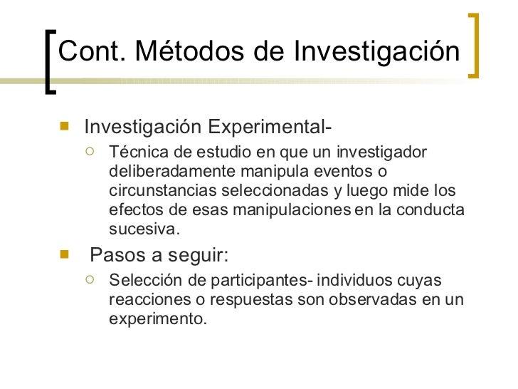 Cont.  Métodos de Investigación <ul><li>Investigación Experimental- </li></ul><ul><ul><li>Técnica de estudio en que un inv...