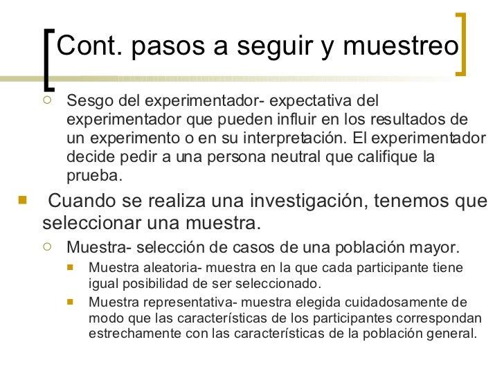 Cont.  pasos a seguir y muestreo   <ul><ul><li>Sesgo del experimentador- expectativa del experimentador que pueden influir...