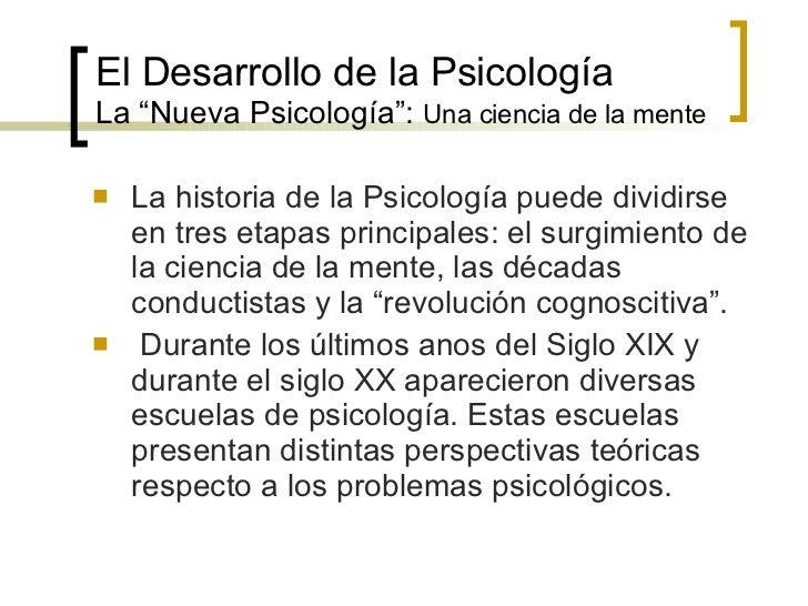 """El  Desarrollo de la Psicología La """"Nueva Psicología"""":  Una ciencia de la mente <ul><li>La historia de la Psicología puede..."""