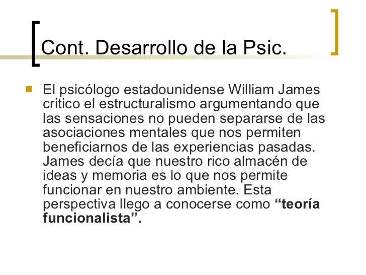 Cont.  Desarrollo de la Psic. <ul><li>El psicólogo estadounidense William James critico el estructuralismo argumentando qu...