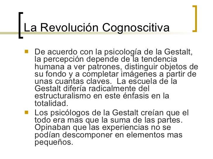 La  Revolución Cognoscitiva <ul><li>De acuerdo con la psicología de la Gestalt, la percepción depende de la tendencia huma...