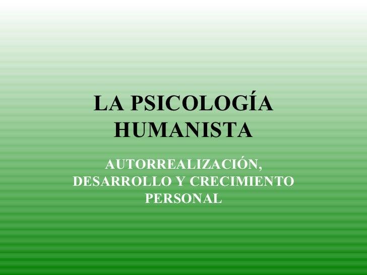 LA PSICOLOGÍA HUMANISTA AUTORREALIZACIÓN, DESARROLLO Y CRECIMIENTO PERSONAL
