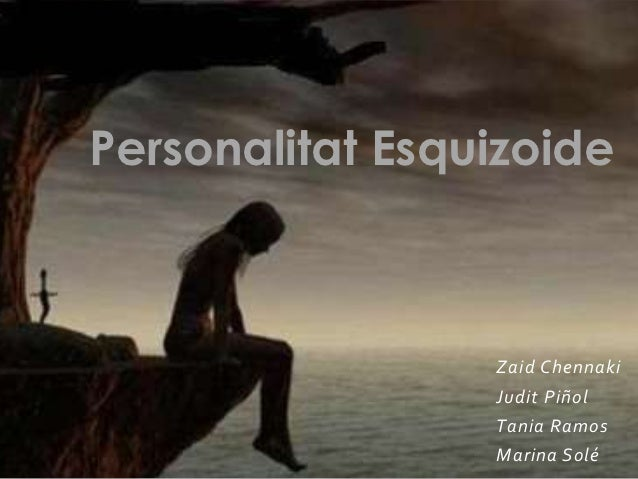 Personalitat Esquizoide                 Zaid Chennaki                 Judit Piñol                 Tania Ramos             ...