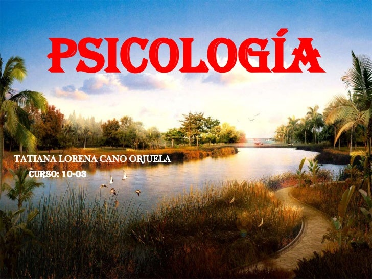 PSICOLOGÍATATIANA LORENA CANO ORJUELA  CURSO: 10-03