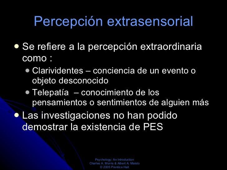 Percepci ó n extrasensorial   <ul><li>Se refiere a la percepción extraordinaria como :  </li></ul><ul><ul><li>Clarividente...