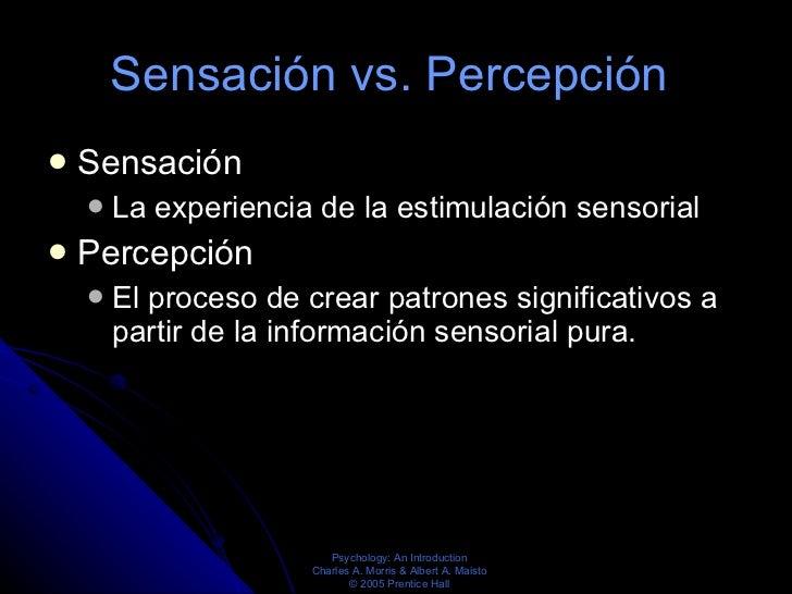 Sensación vs. Percepción  <ul><li>Sensación  </li></ul><ul><ul><li>La experiencia de la estimulación sensorial  </li></ul>...