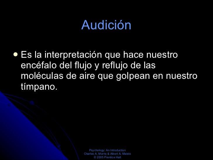 Audición <ul><li>Es la interpretación que hace nuestro encéfalo del flujo y reflujo de las moléculas de aire que golpean e...
