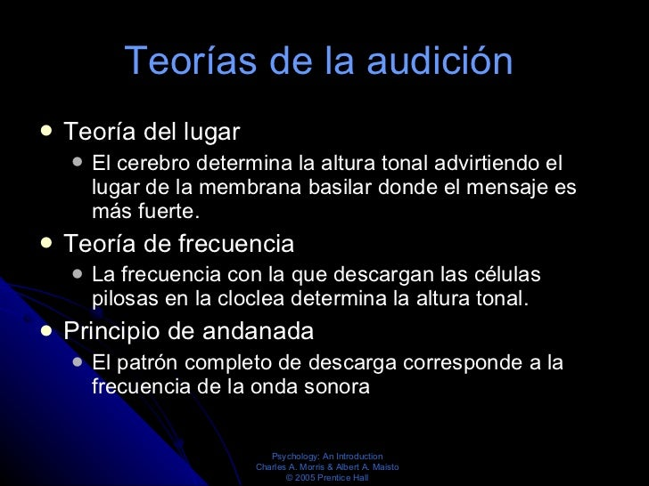Teorías de la audición  <ul><li>Teoría del lugar  </li></ul><ul><ul><li>El cerebro determina la altura tonal advirtiendo e...