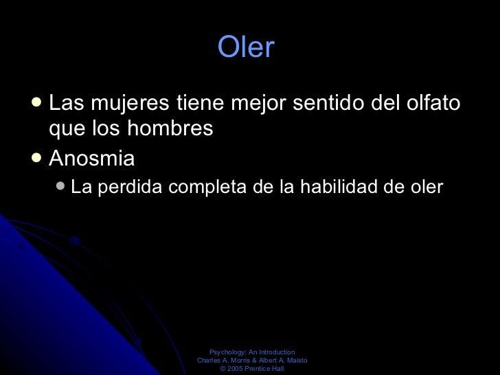 Oler  <ul><li>Las mujeres tiene mejor sentido del olfato que los hombres  </li></ul><ul><li>Anosmia </li></ul><ul><ul><li>...