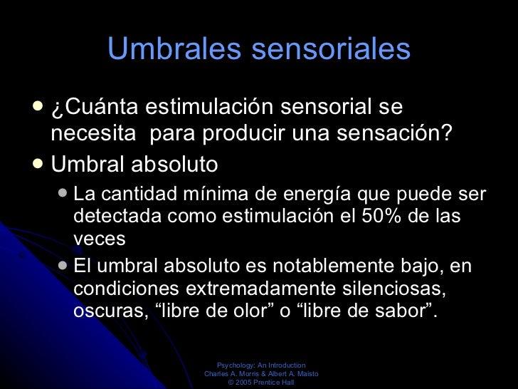 Umbrales sensoriales <ul><li>¿Cuánta estimulación sensorial se necesita  para producir una sensación?  </li></ul><ul><li>U...