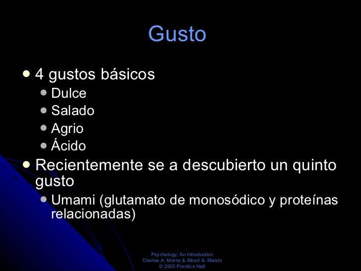Gusto  <ul><li>4 gustos básicos  </li></ul><ul><ul><li>Dulce  </li></ul></ul><ul><ul><li>Salado </li></ul></ul><ul><ul><li...