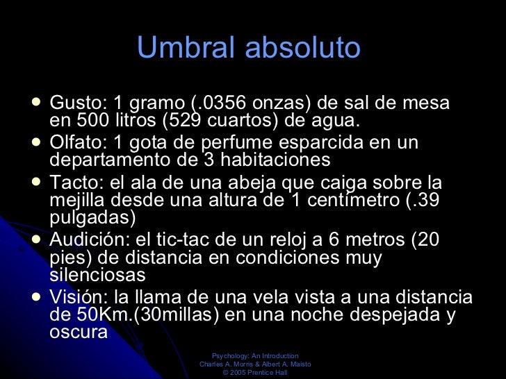 Umbral absoluto  <ul><li>Gusto: 1 gramo (.0356 onzas) de sal de mesa en 500 litros (529 cuartos) de agua. </li></ul><ul><l...