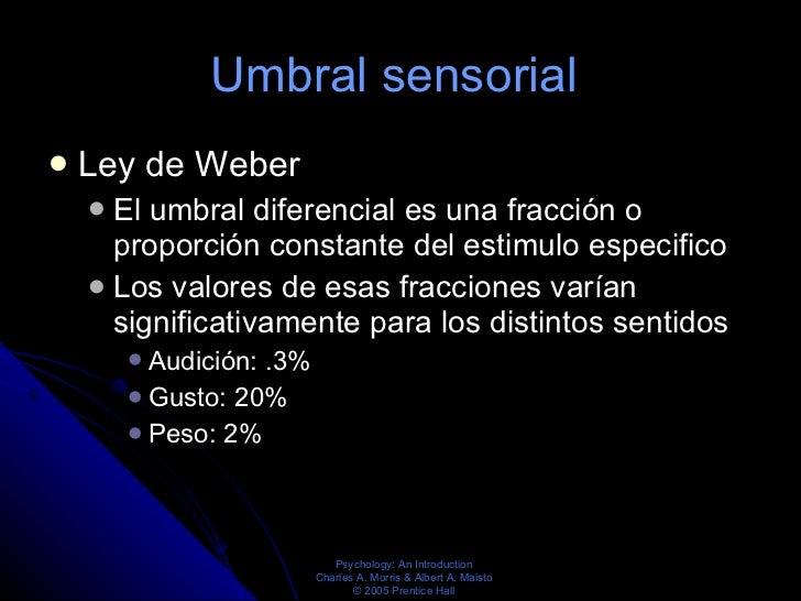 Umbral sensorial  <ul><li>Ley de Weber </li></ul><ul><ul><li>El umbral diferencial es una fracción o proporción constante ...