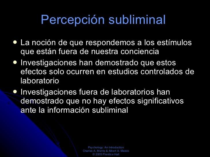 Percepción subliminal  <ul><li>La noción de que respondemos a los estímulos que están fuera de nuestra conciencia </li></u...