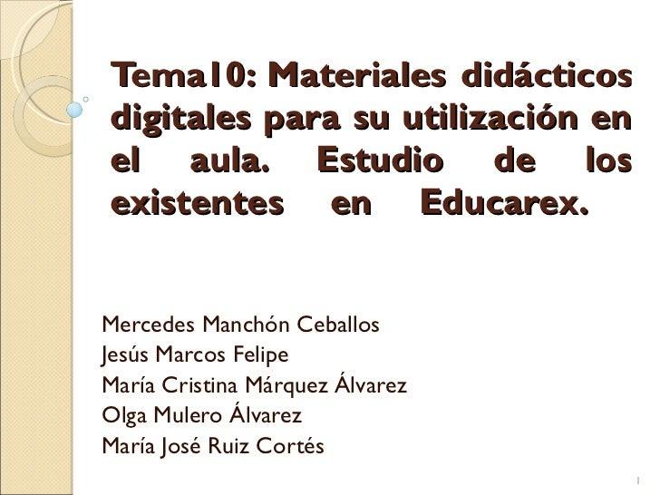 Tema10: Materiales didácticos digitales para su utilización en el aula. Estudio de los existentes en Educarex.  Mercedes M...