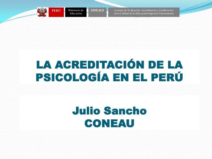 PERÚ<br />Ministerio de Educación <br />Consejo de Evaluación, Acreditación y Certificación<br />de la Calidad de la Educa...