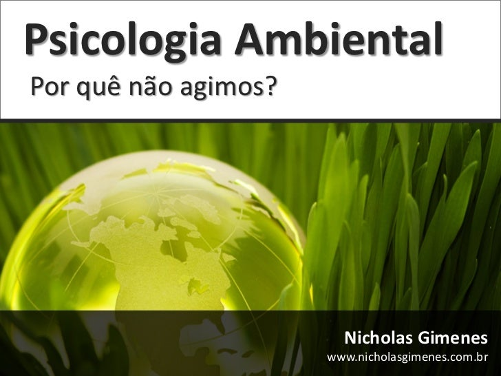 Psicologia AmbientalPor quê não agimos?                        Nicholas Gimenes                      www.nicholasgimenes.c...