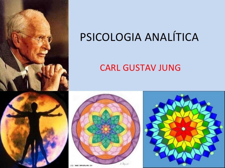 PSICOLOGIA ANALÍTICA CARL GUSTAV JUNG