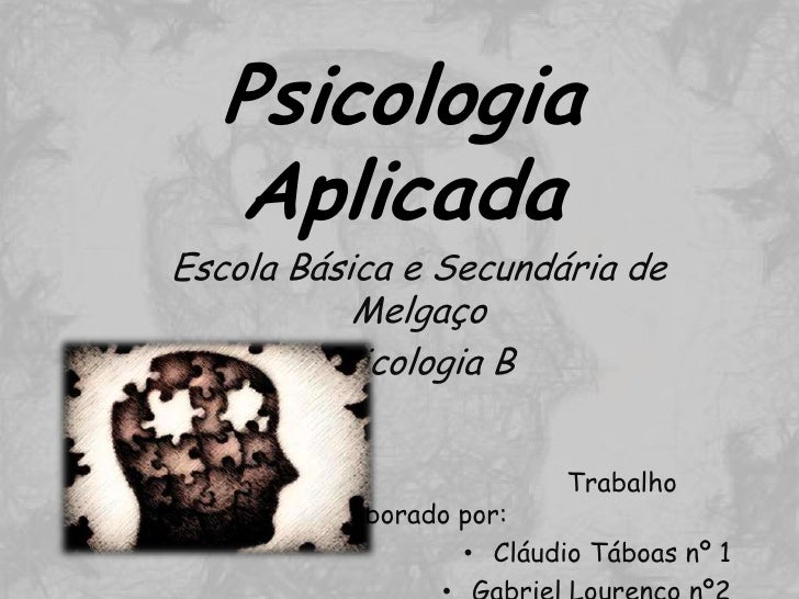 Psicologia   AplicadaEscola Básica e Secundária de           Melgaço         Psicologia B                           Trabal...