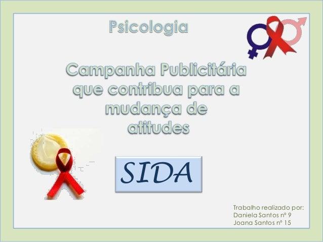 SIDA Trabalho realizado por: Daniela Santos nº 9 Joana Santos nº 15