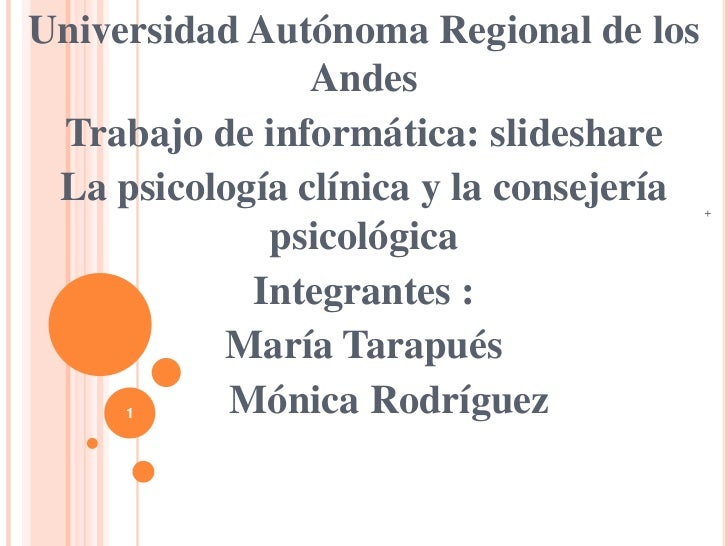 Universidad Autónoma Regional de los                Andes Trabajo de informática: slideshare La psicología clínica y la co...