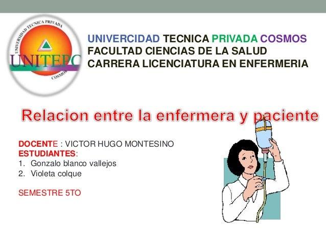 UNIVERCIDAD TECNICA PRIVADA COSMOS FACULTAD CIENCIAS DE LA SALUD CARRERA LICENCIATURA EN ENFERMERIA DOCENTE : VICTOR HUGO ...