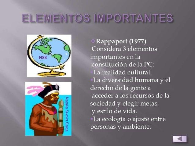 Rappaport (1977)Considera 3 elementosimportantes en laconstitución de la PC:La realidad culturalLa diversidad humana y ...