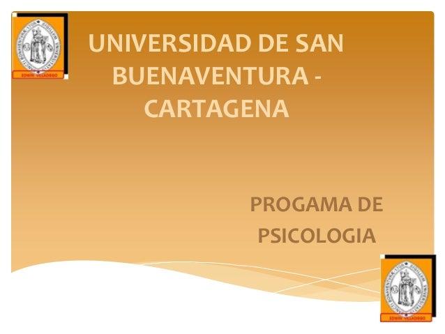 UNIVERSIDAD DE SAN BUENAVENTURA - CARTAGENA PROGAMA DE PSICOLOGIA